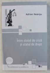INTRE STATUL DE CRIZA SI STATUL DE DREPT de ADRIAN NEACSU , 2010