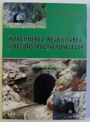 INTRETINEREA , REABILITAREA SI RECONSTRUCTIA TUNELELOR de TEODOR IFTIMIE , 2002