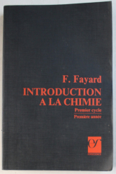 INTRODUCTION A LA CHIMIE - PREMIER CYCLE , PREMIER ANNEE par F. FAYARD , 1971