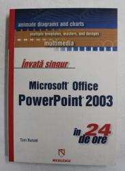 INVATA SINGUR - MICROSOFT OFFICE POWERPOINT 2003 IN 24 DE ORE de TOM BUNZEL , 2005