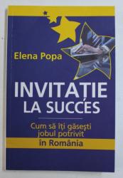 INVITATIE LA SUCCES - CUM SA ITI GASESTI JOBUL POTRIVIT IN ROMANIA de ELENA POPA , 2011