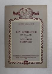 ION GEORGESCU - UN CLASIC AL SCULPTURII ROMANESTI de MARIN MIHALACHE , 1956