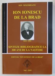 ION IONESCU DE LA BRAD 1818 - 1891 , SINTEZE BIBLIOGRAFICE LA 200 DE ANI DE LA NASTERE de ION MAZAREANU , 2018