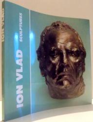ION VLAD, SCULPTURES par IONEL JIANOU, DENIS CHEVALIER, GILLES PLAZY, GEORGES ASTALOS, PAVEL CHIHAIA , 1991