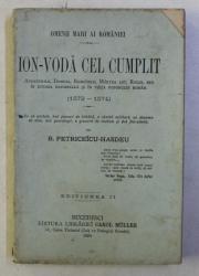 ION - VODA CEL CUMPLIT AVENTURILE , DOMNIA ....ROLUL SU IN ISTORIA UNIVERSALA SI IN VIETA POPORULUI ROMAN 1572 - 1574 de B . PETRICEICU - HASDEU , 1894