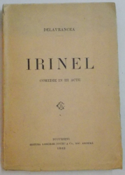IRINEL , COMEDIE IN III ACTE , EDITIA I , 1912
