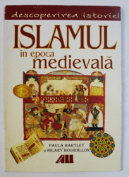 ISLAMUL IN EPOCA MEDIEVALA , COLECTIA DESCOPERIREA ISTORIEI de PAULA BARTLEY si HILARY BOURDILLON , 2001