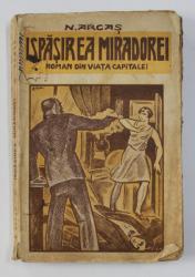 ISPASIREA MIRADOREI - ROMAN DIN VIATA CAPITALEI de N. ARCAS , EDITIE INTERBELICA