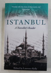 ISTANBUL , A TRAVELLER'S READER , EDITED by LAURENCE KELLY , 2015