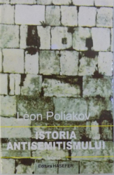 ISTORIA ANTISEMITISMULUI  -  VOL. III : DE LA VOLTAIRE LA WAGNER  de LEON POILIAKOV , 2000