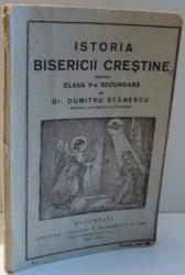 ISTORIA BISERICII CRESTINE PENTRU CLASA A V-A SECUNDARA de DR. DUMITRU STANESCU , 1927