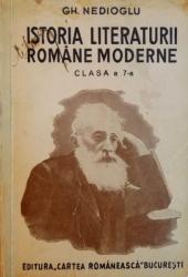 ISTORIA LITERATURII ROMANE MODERNE, CLASA A 7-A de GH. NEDIOGLU, EDITIA A VIII-A  1938