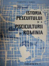 ISTORIA PESCUITULUI SI A PISCICULTURII IN ROMANIA   VOL.I   CONSTANTIN C. GIURESCU, BUC. 1964