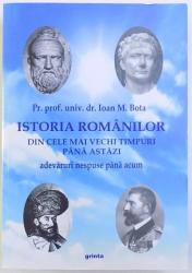 ISTORIA ROMANILOR  DIN CELE MAI VECHI TIMPURI PANA AZI  - ADEVARURI NESPUSE PANA ACUM , de IOAN M. BOTA , 2014, DEDICATIE*