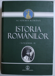 ISTORIA ROMANILOR , VOLUMUL IV , EDITIA A II - A , 2010