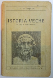 ISTORIA VECHE. CLASA I SECUNDARA de D.D. PATRASCANU, EDITIA XXIII  1938
