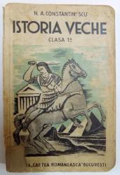 ISTORIA VECHE. ORIENT, GRECIA, DACIA SI ROMA PENTRU CLASA I-A SECUNDARA de N.A. CONSTANTINESCU, EDITIA VI-A  1937