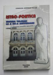 ISTRO - PONTICA , MUZEUL TULCEAN LA A 50 - A  ANIVERSARE , 1950 - 2000 , de MIHAELA IACOB ...FLORIN TOPOLEANU , 2000
