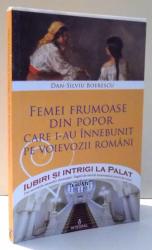 IUBIRI SI INTRIGI LA PALAT - FEMEI FRUMOASE DIN POPOR CARE I-AU INNEBUNIT PE VOIEVOZII ROMANI de DAN-SILVIU BOERESCU, VOL XIV , 2017