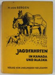 JAGDFAHRTEN IN KANADA UND ALASKA ( CALATORIE LA  VANATOARE IN CANADA SI ALASKA ) von HANS  von BERGEN , 1928