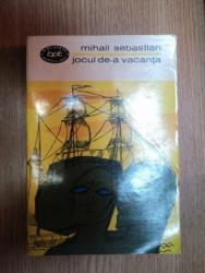 JOCUL DE-A VACANTA / STEAUA FARA NUME / ULTIMA ORA de MIHAIL SEBASTIAN  1965