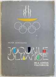 JOCURILE OLIMPICE DE-A LUNGUL VEACURILOR de VICTOR BANCIULESCU