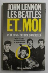 JOHN LENNON , LES BEATLES ET ...MOI  - L 'AUTOBIOGRAPHIE DE PETE BEST , par  PATRICK DONCASTER / PETE BEST , 1990