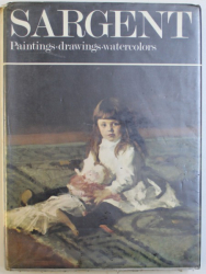 JOHN SINGER SARGENT  - PAINTINGS - DRAWINGS  - WATERCOLORS  by RICHARD ORMOND , 1970