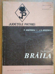 JUDETELE PATRIEI:JUDETUL BRAILA-P. GASTESCU , I.S. GRUESCU  1973
