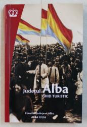 JUDETUL ALBA - GHID TURISTIC de FLORIAN RARES TILEAGA , CRISTINA COFARU , DIANA CUTINICI , ETC. , 2018