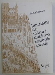 JUMATATILE DE MASURA DUBLEAZA COSTURILE SOCIALE de ILIE SERBANESCU , 1994
