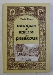 JUNII BRAOSVENI SI TROITELE LOR DIN SCHEII BRASOVULUI de  VASILE OLTEAN , 2001