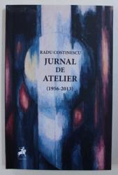JURNAL DE ATELIER ( 1956 - 2013 ) de RADU COSTINESCU , 2017