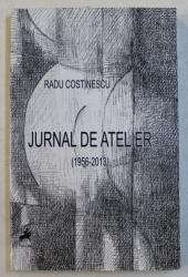 JURNAL DE ATELIER 1956 - 2013 de RADU COSTINESCU , 2017