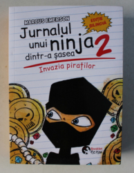JURNALUL UNUI NINJA DINTR-A SASEA , VOLUMUL II - INVAZIA PIRATILOR de MARCUS EMERSON , ilustratii de DAVID LEE   , EDITIE BILINGVA ROMANA - ENGLEZA , 2017
