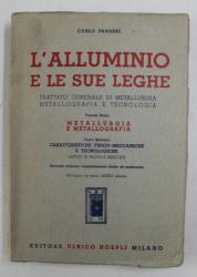 L 'ALLUMINIO E LE SUE LEGHE - TRATTATO GENERALE DI METALLURGIA METALLOGRAFIA E TECNOLOGIA , VOLUME PRIMO  di CARLO PENSERI , 1949