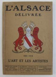 L 'ALSACE DELIVREE 1681 - 1916  - L'ART ET LES ARTISTES  - REVUE D'ART ANCIEN ET MODERNE DES DEUX MONDES , NUMERO SPECIAL , 1916