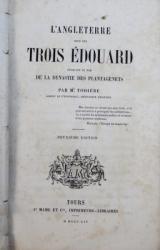 L ' ANGLETERRE SOUS LES TROIS EDUARD - PREMIERS DU NOM DE LA DYNASTIE DES PLANTAGENETS par M . TODIERRE , 1854