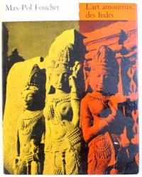 L ' ART AMOUREUX DES INDES , texte et photographies de MAX - POL FOUCHET , 1957