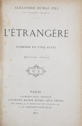 L 'ETRANGERE  - COMEDIE EN CINQ ACTES par ALEXANDRE DUMAS FILS , 1877 , CONTINE EX LIBRISUL LUI G. DE LAILHACAR , LEGATURA DE ARTA CU MONOGRAMA AURITA