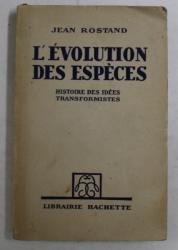 L ' EVOLUTION DES ESPECES , HISTOIRE DES IDEES TRANSFORMISTES par JEAN ROSTAND , 1948