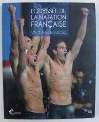 L ' ODYSEE DE LA NATATION FRANCAISE - VINGT ANS DE SUCCES par ADRIEN CADOT , 2014