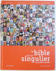LA BIBLE DE L'ART SINGULIER INCLASSABLE & INSOLITE, EDITION 2013-2014