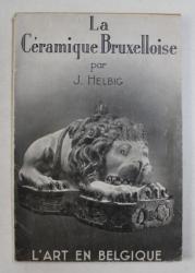 LA CERAMIQUE BRUXELLOISE , DU BON VIEUX TEMPS par J. HELBIG , 1946