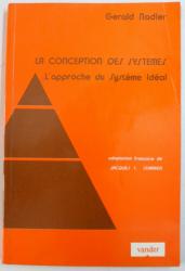 LA CONCEPTION DES  SYSTEMES  - L  ' APPROCHE DU SISTEME IDEAL par GERALD NADLER , 1973