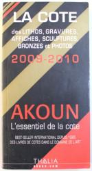 LA COTE  DES LITHOS , GRAVURES , AFFICHES , SCULPTURES , BRONZES ET PHOTOS 2009 - 2010 , AKOUN L' ESSENTIEL DE LA COTE , 2009