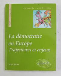 LA DEMOCRATIE EN EUROPE - TRAJECTOIRES ET ENJEUX par MARC MILET , 2009, SUBLINIATA CU MARKERUL*