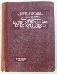 LA FIN DU MOYEN AGE ET LE XVI e SIECLE ( 1328 - 1610 ) - COURS D ' HISTOIRE A L ' USAGE DE L ' ENSEIGNEMENT SECONDAIRE  - CLASSE DE TROISIEME par CH . AIMOND , 1934