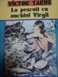 LA PESCUIT CU UNCHIUL VIRGIL- VICTOR TARUS, BUC.1988