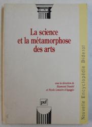 LA SCIENCE ET LA METAMORPHOSE DES ARTS , sous la direction de RAYMOND DAUDEL et NICOLE LEMAIRE D ' AGAGGIO , 1994